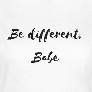 Be different Babe - Vrouwen T-shirt