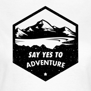 Say yes to the adventure - Women's T-Shirt