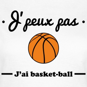 J'peux pas j'ai basket-ball, tee shirt basket - T-shirt Femme