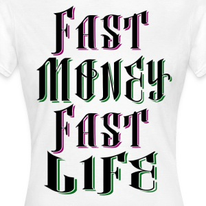 Fast Money Fast Life - Frauen T-Shirt