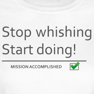 stopwishingstartdoing - Women's T-Shirt
