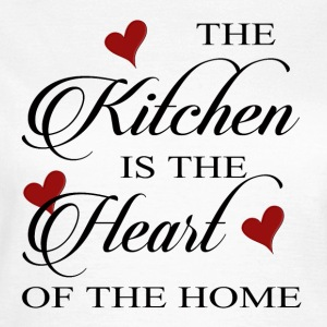 The Kitchen is the Heart of the home - Frauen T-Shirt