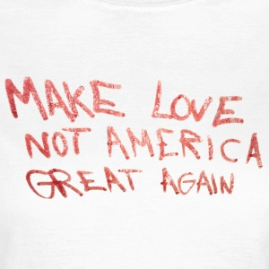make love not america great again - Frauen T-Shirt