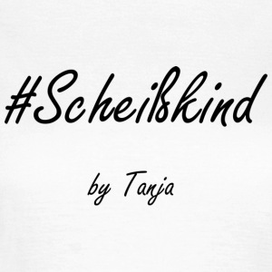 #Scheißkind by Tanja - Frauen T-Shirt