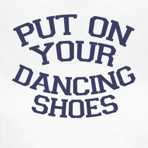 Take off your dancing shoes Party - Women's T-Shirt