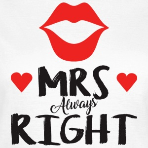 Mrs. Always right Valentinstag - Frauen T-Shirt