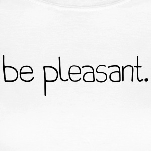 be pleasant - Frauen T-Shirt