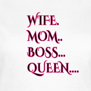 Wife, mother, mum, boss, queen, wife - Women's T-Shirt