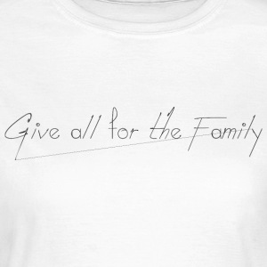Give_all_for_the_Family_ - Vrouwen T-shirt