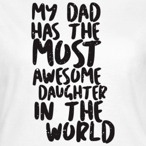 MY DAD has awesome daughter - Women's T-Shirt