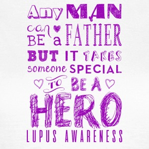 Lupus Awareness! Vader is een held! - Vrouwen T-shirt