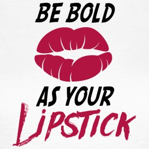Beauty / MakeUp: Be Bold As Your Lipstick - Frauen T-Shirt