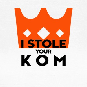 I STOLE YOUR KOM - Frauen T-Shirt