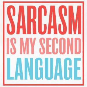 SARCASM IS MY SECOND LANGUAGE - Women's T-Shirt