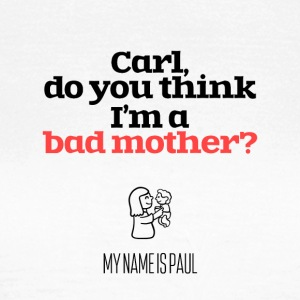 Do you think I am a bad mother? - Women's T-Shirt