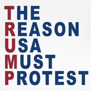THE REASON USA MUST PROTEST - Frauen T-Shirt