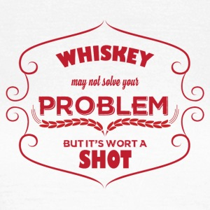 Whiskey - Whiskey may not solve your problem ... - Women's T-Shirt