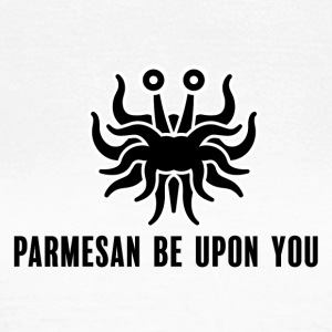 Parmasan be upon you, With stroke - Women's T-Shirt