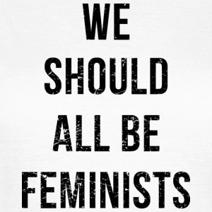 We Should All Be Feminists - Women's T-Shirt