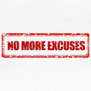 NO MORE EXCUSES - Vrouwen T-shirt