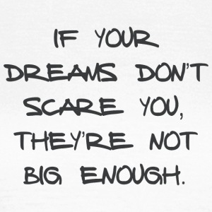 IF YOUR DREAMS DON'T SCARE YOU, THEY'RE NOT ... - Frauen T-Shirt