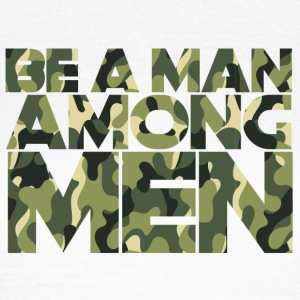 Military / Soldiers: Be A Man Among Men - Women's T-Shirt