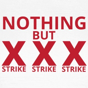 Bowling / Bowler: Nothing But Strike, Strike, Stri - Frauen T-Shirt