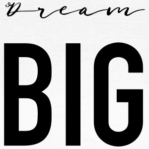 Dream Big - Women's T-Shirt