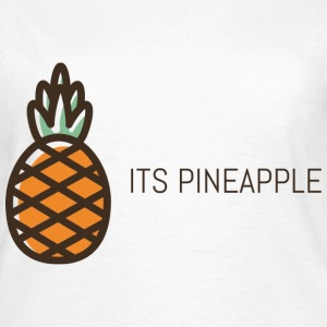 its pineapple - Women's T-Shirt