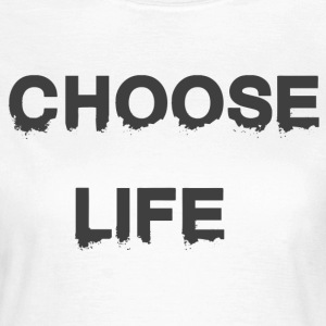 CHOOSE LIFE - Women's T-Shirt