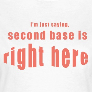 2016 - mogosop - second base is right here - Vrouwen T-shirt