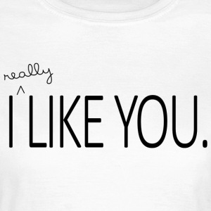 I really like you - Frauen T-Shirt