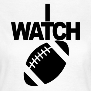 I WATCH FOOTBALL - Frauen T-Shirt