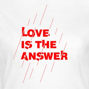 Love is the answer - Women's T-Shirt