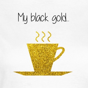 Coffee my black gold - Frauen T-Shirt