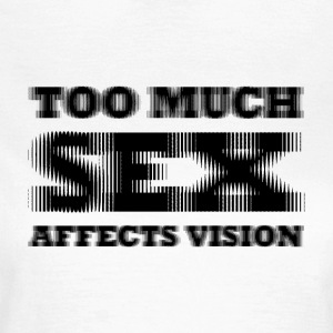 Too much sex Affect vision - Women's T-Shirt