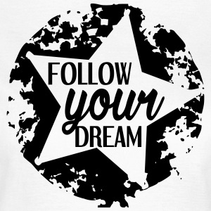 FOLLOW_YOUR_DREAM - Frauen T-Shirt