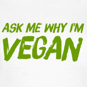 Ask me why I am Vegan - Women's T-Shirt