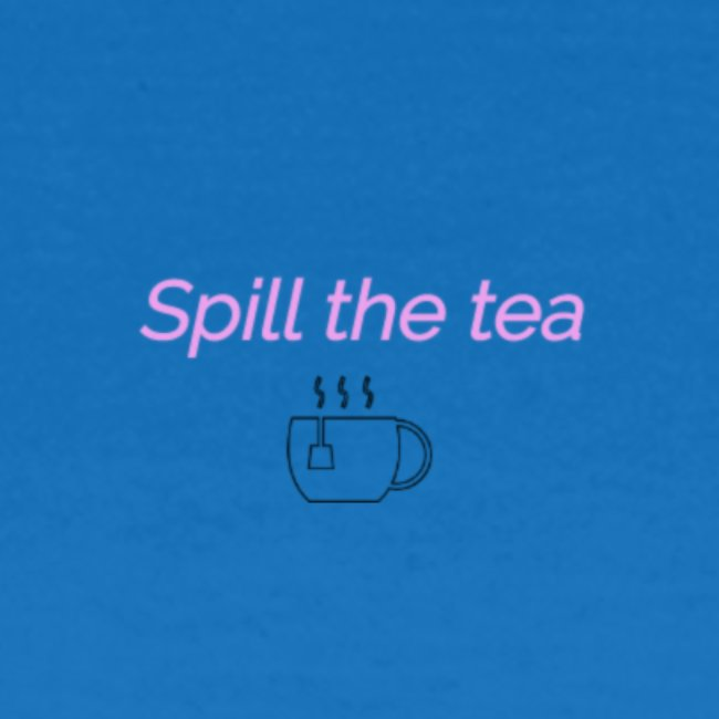 Spill the tea