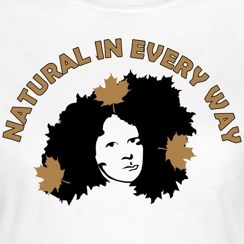 Natural In Every Way - Women's T-Shirt