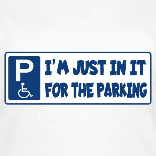 Ik zit in de rolstoel voor de parkeerplaatsen - Vrouwen T-shirt