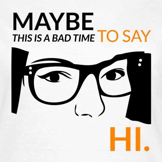 Maybe is a bad time to say hi