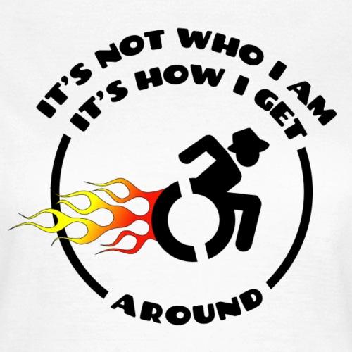 > Rolstoel is niet wie ik ben maar hoe ik beweeg - Vrouwen T-shirt