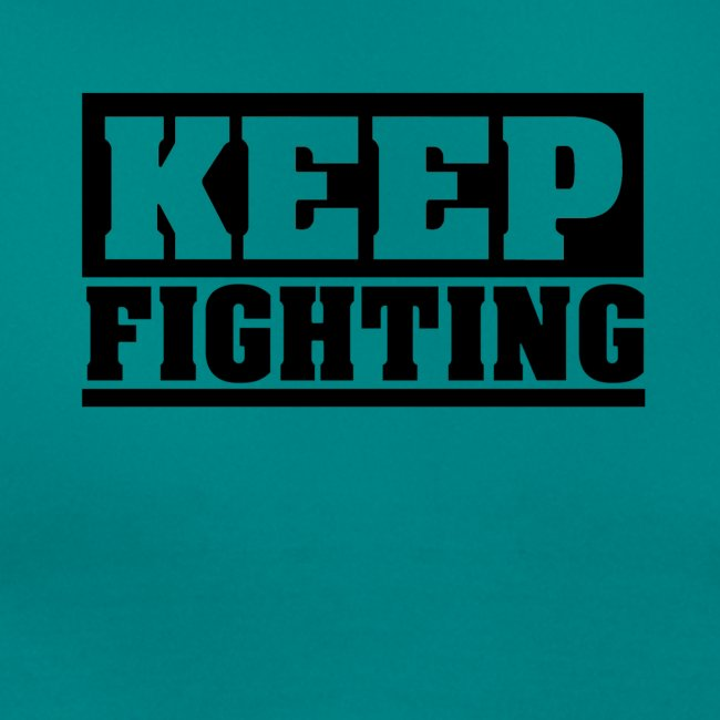 KEEP FIGHTING, Spruch, Kämpf weiter, gib nicht auf