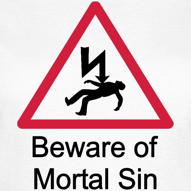 BEWARE OF MORTAL SIN