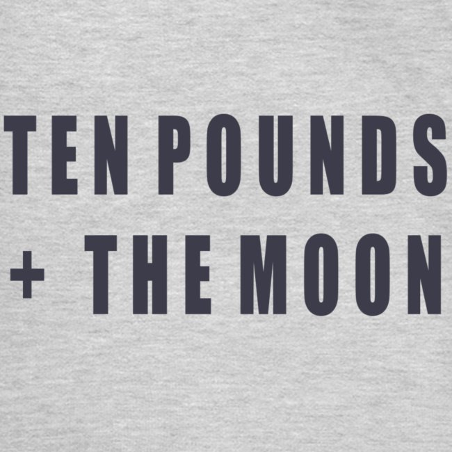 Ten Pounds & The Moon