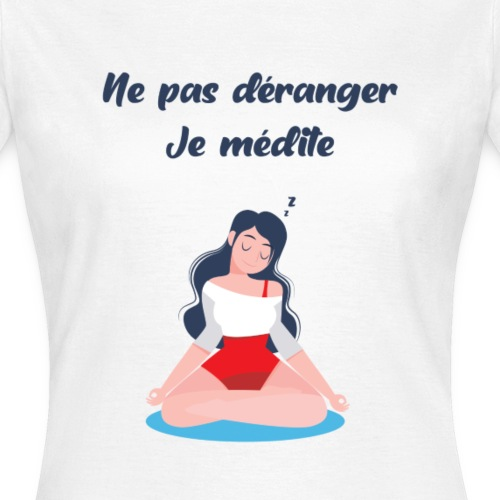 Je médite - femme - T-shirt Femme