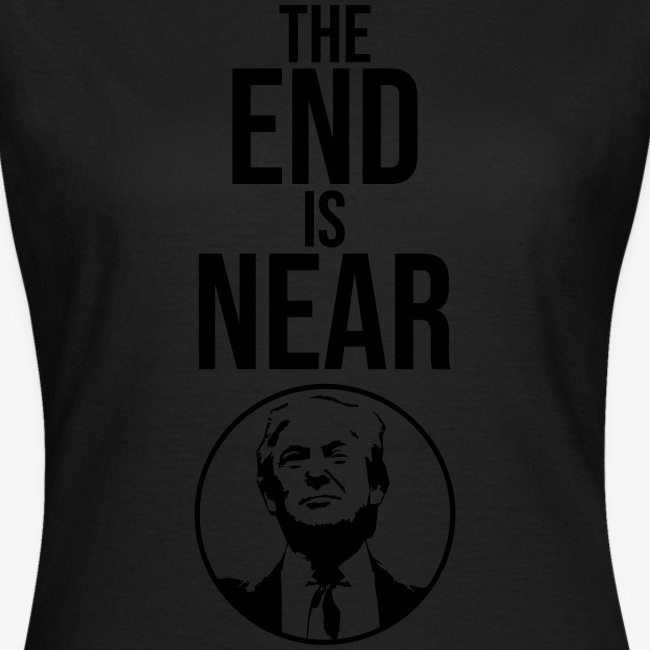 The End Is Near - Trump
