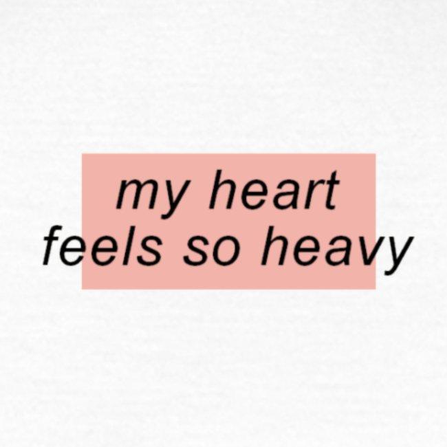 My heart feel so heavy