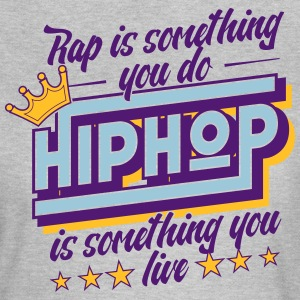 Hip Hop is something you live! - Frauen T-Shirt
